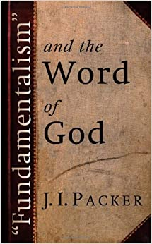 Book Fundamentalism and the Word of God by J. I. Packer (1958-03-05)