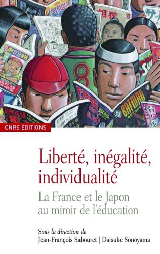 Liberté, inégalité, individualité. La France et le Japon au miroir de l'éducation Broché – 9 octobre 2008 Jean-François Sabouret Daisuke Sonoyama Cnrs 2271067812