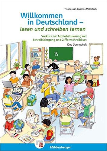 Willkommen in Deutschland - lesen und schreiben lernen: Vorkurs zur Alphabetisierung mit Schreiblehrgang und Ziffernschreibkurs