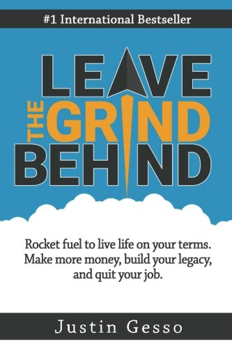 leave-the-grind-behind-rocket-fuel-to-live-life-on-your-terms-make-more-money-build-your-legacy-and-