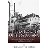 The Explosion of the SS Sultana: The Deadliest Maritime Disaster in American History