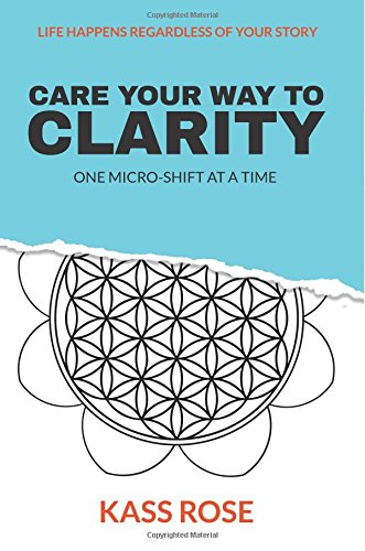 Read Online CARE Your Way to Clarity: One micro-shift at a time pdf epub