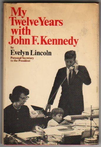 My Twelve Years With John F. Kennedy by Evelyn Lincoln