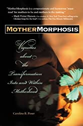 Mothermorphosis: Vignettes about the Transformation Into and Within Motherhood by Caroline B. Poser (2006-04-30)