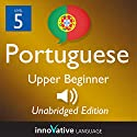 Learn Portuguese - Level 5 Upper Beginner Portuguese, Volume 2: Lessons 1-25: Beginner Portuguese #3 Audiobook by  Innovative Language Learning Narrated by  PortuguesePod101.com