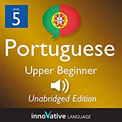 Learn Portuguese - Level 5 Upper Beginner Portuguese, Volume 1: Lessons 1-25