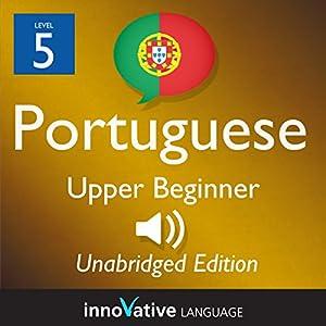Learn Portuguese - Level 5 Upper Beginner Portuguese, Volume 1: Lessons 1-25 Audiobook