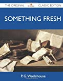 Something Fresh - the Original Classic Edition, P. G. Wodehouse, 1486149340