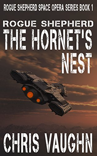 Rogue Shepherd: The Hornet's Nest: Rogue Shepherd Space Opera Series Book ()