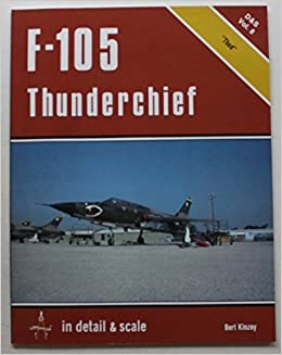 F-105 Thunderchief in detail & scale - D&S Vol. 8 by Bert Kinzey (1982-08-02)
