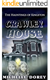 Crawley House (Haunted House Ghost Novel): The Hauntings Of Kingston