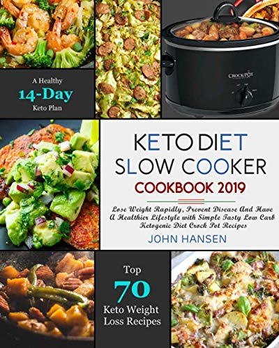 Keto Diet Slow Cooker Cookbook 2019: Lose Weight Rapidly, Prevent Disease And Have A Healthier Lifestyle with Simple Tasty Low Carb Ketogenic Diet Crock Pot Recipes by John Hansen