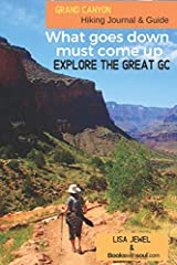 Grand Canyon Hiking Journal & Guide : What goes down must come up. Explore the Great GC! Paperback