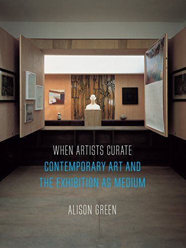When Artists Curate: Contemporary Art and the Exhibition as Medium (Art Since the '80s)