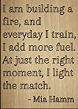 ''I am building a fire, and everyday I...'' quote by Mia Hamm, laser engraved on wooden plaque - Size: 8''x10''