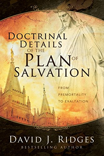 Doctrinal Details of the Plan of Salvation: From Premortality to Exaltation (Details Plan)