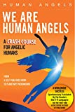 We Are Human Angels: A Crash Course For Angelic Humans
