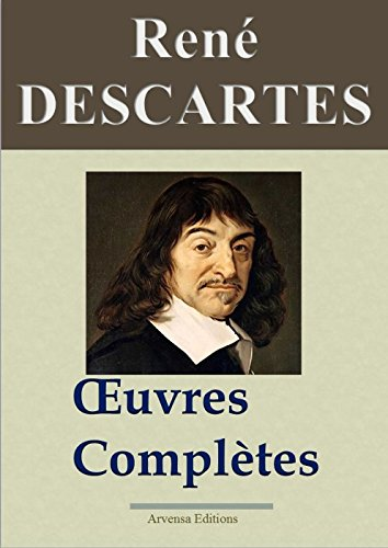 René Descartes : Oeuvres complètes et annexes (22 titres annotés, complétés et illustrés) (French Edition)