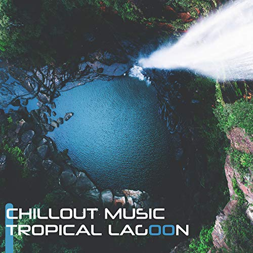 Chillout Music Tropical Lagoon: Best of 2019 Summer Electro Chill Music, Summer Vacation Memories, Sounds of Holiday Relaxation on the Tropical Beach, Lounge (The Best Chill Out Music)