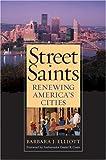 img - for Street Saints: Renewing American Cities by Barbara J. Elliott (2004-09-01) book / textbook / text book