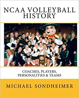 NCAA Volleyball History: Coaches, Players, Personalities and Teams