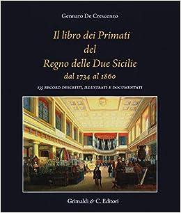 IllibrodeiprimatidelregnodelledueSiciliedal1734al1860.135recorddescritti,illustratiedocumentati:DeCrescenzo,Gennaro:Amazon.it:Libri
