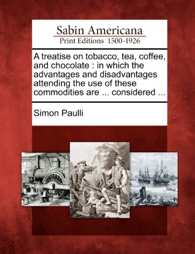 A treatise on tobacco, tea, coffee, and chocolate: in which the advantages and disadvantages attending the use of these