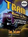 Train: Riding the Rails That Created the Modern World---from the Trans-Siberian to the Southwest Chief