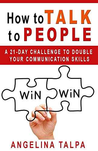 How to Talk to People: A 21-Day Challenge to Double Your Communication Skills (Leadership, Business Communication, Social Skills, Introverts) (how to talk ... how to talk to people, communication) by [Talpa, Angelina]