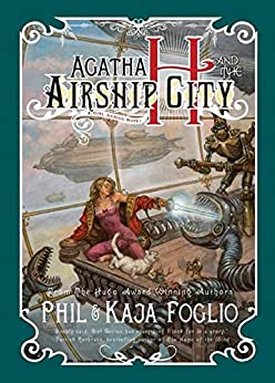 Agatha H. and the Airship City (Girl Genius Book 1) by [Foglio, Phil]