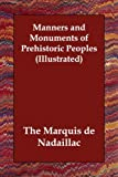 Manners and Monuments of Prehistoric Peo, Marquis De Nadaillac, 1847027709