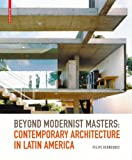 Beyond Modernist Masters : Contemporary Architecture in Latin America, Hernandez, Felipe, 3764387696