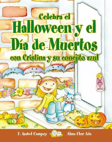 Celebra El Halloween Y El Dia De Muertos Con Cristina Y Su Conejito Azul/ Celebrate Halloween and the Day of the Dead With Cristina and Her Blue Bunny (Cuentos Para -