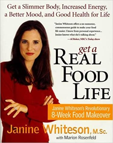Book Get a Real Food Life: Janine Whiteson's Revolutionary 8-Week Food Makeover
