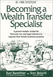 Becoming a Wealth Transfer Specialist, Karl R. Bareither, 0972771603