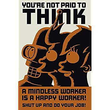 Futurama Poster A Mindless Worker Is a Happy Worker Your Not Paid To Think Fry