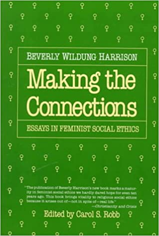 making the connections essays in feminist social ethics beverly  making the connections essays in feminist social ethics beverly wildung harrison carol s robb 9780807015155 amazon com books
