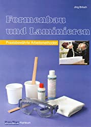 Formenbau und Laminieren: Praxisbewährte Arbeitsmethoden