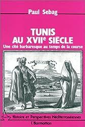 Tunis au XVIIe siècle: Une cité barbaresque au temps de la course