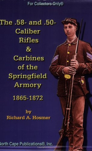 Download The .58- and .50 Caliber Rifles and Carbines of the Springfield Armory, 1865-1872 PDF