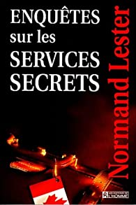 Enquêtes Sur les Services Secrets par Normand Lester