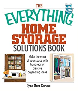 Genial The Everything Home Storage Solutions Book: Make The Most Of Your Space  With Hundreds Of Creative Organizing Ideas (Everything (Home Improvement)):  Iyna ...