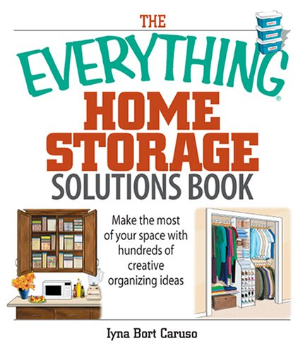 Read Online The Everything Home Storage Solutions Book: Make the Most of Your Space With Hundreds of Creative Organizing Ideas ebook