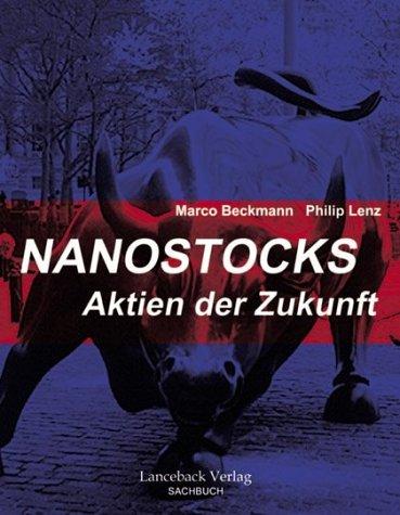 Nanostocks. Aktien der Zukunft Unbekannter Einband – Februar 2002 Marco Beckmann Philip Lenz Lanceback Verlag Frankfurt