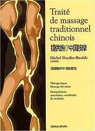 Traité de massage traditionnel chinois : Thérapeutique, massage des tissus, manipulations articulaires, vertébrales et viscérales par Michel Deydier-Bastide