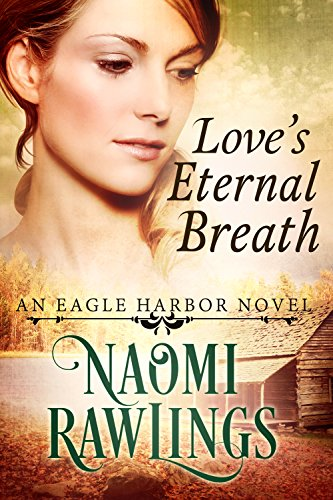 Love's Eternal Breath: Historical Christian Romance (Eagle Harbor Book 4) by [Rawlings, Naomi]