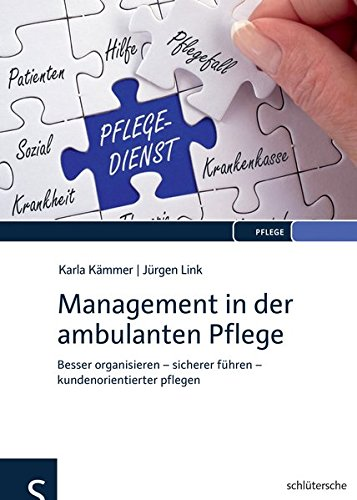 Management in der ambulanten Pflege: Besser organisieren - sicherer führen - kundenorientierter pflegen