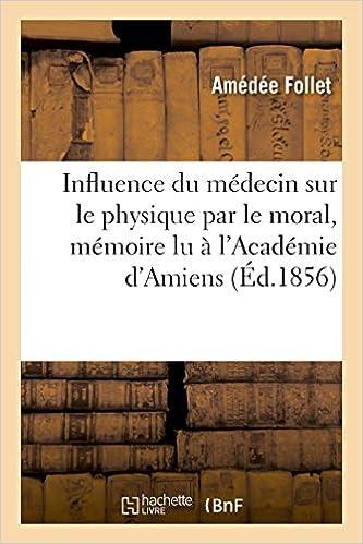 Livres Influence du médecin sur le physique par le moral, mémoire lu à l'Académie d'Amiens pdf epub