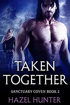 Taken Together (Book 2 of Sanctuary Coven): A Serial MMF Shifter Romance by [Hunter, Hazel]