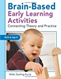 Brain-Based Early Learning Activities, Nikki Darling-Kuria, 1933653868
